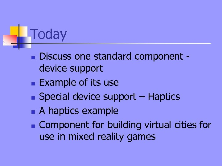Today n n n Discuss one standard component device support Example of its use