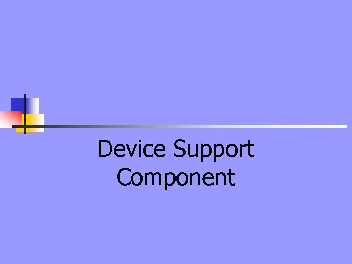Device Support Component