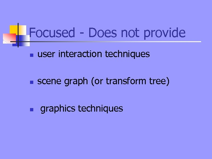 Focused - Does not provide n user interaction techniques n scene graph (or transform