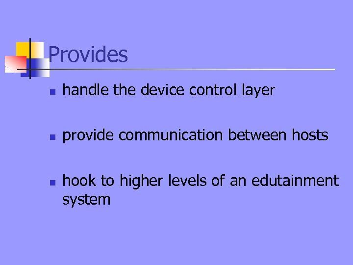 Provides n handle the device control layer n provide communication between hosts n hook