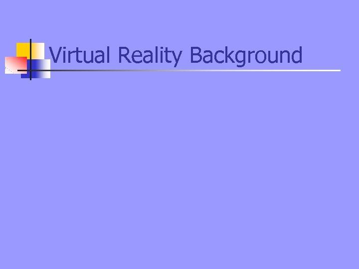 Virtual Reality Background