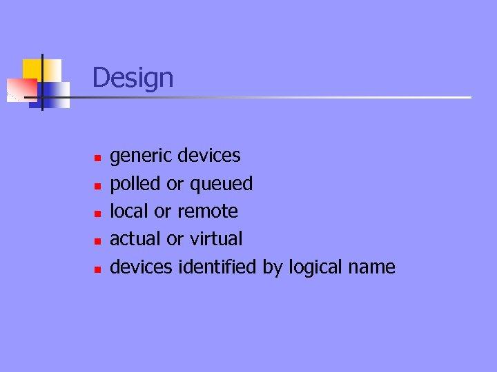 Design n n generic devices polled or queued local or remote actual or virtual