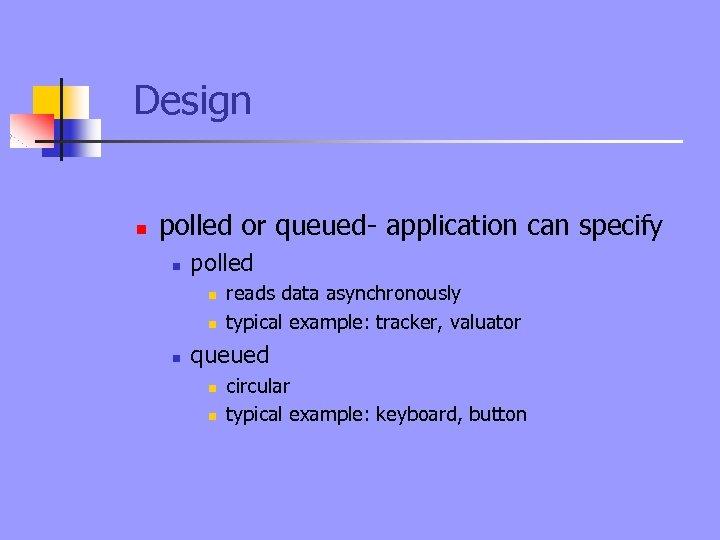 Design n polled or queued- application can specify n polled n n n reads