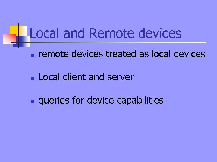 Local and Remote devices n remote devices treated as local devices n Local client