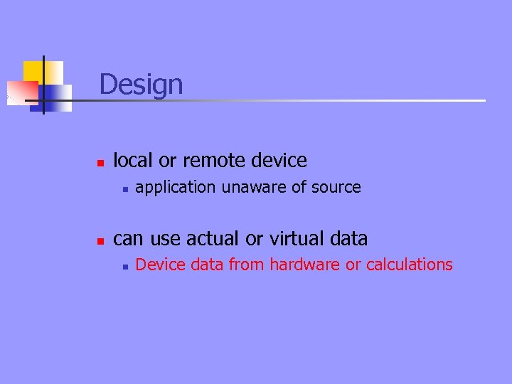 Design n local or remote device n n application unaware of source can use