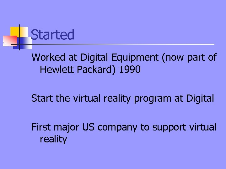 Started Worked at Digital Equipment (now part of Hewlett Packard) 1990 Start the virtual