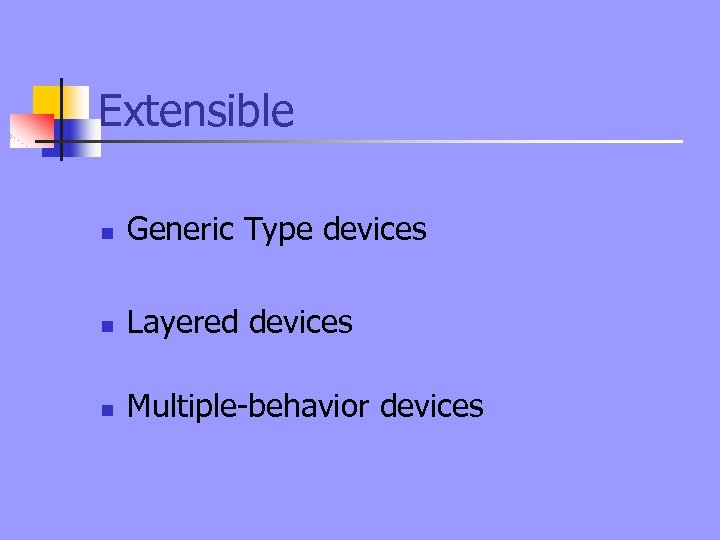 Extensible n Generic Type devices n Layered devices n Multiple-behavior devices