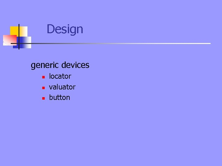 Design generic devices n n n locator valuator button