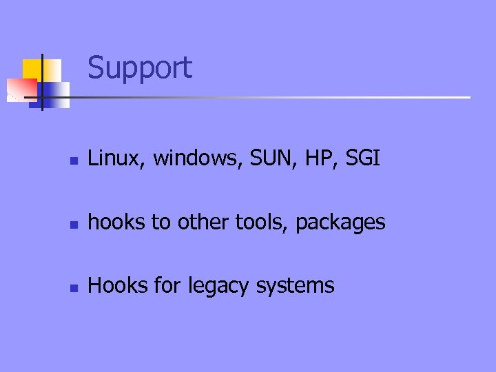 Support n Linux, windows, SUN, HP, SGI n hooks to other tools, packages n