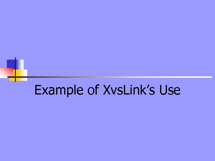 Example of Xvs. Link's Use