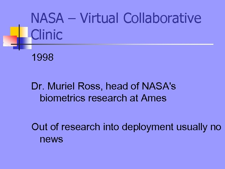 NASA – Virtual Collaborative Clinic 1998 Dr. Muriel Ross, head of NASA's biometrics research