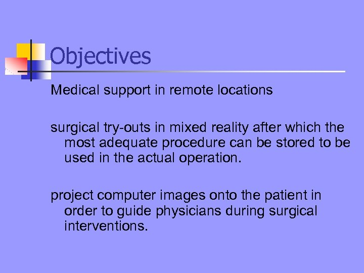 Objectives Medical support in remote locations surgical try-outs in mixed reality after which the