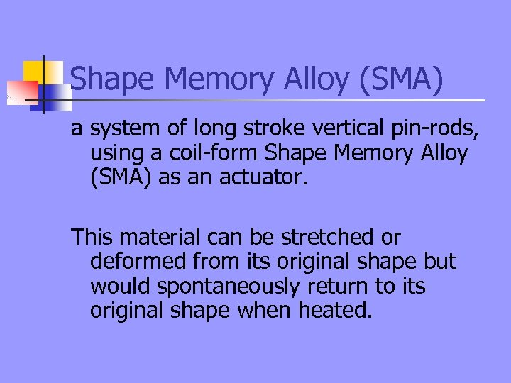 Shape Memory Alloy (SMA) a system of long stroke vertical pin-rods, using a coil-form