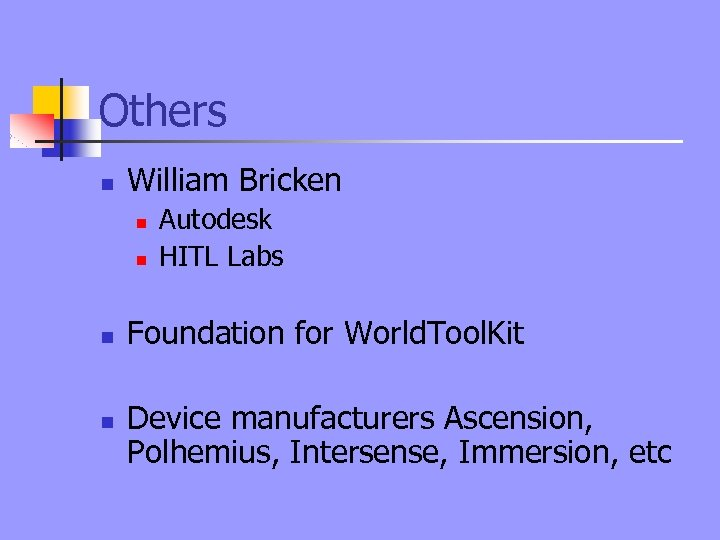 Others n William Bricken n n Autodesk HITL Labs Foundation for World. Tool. Kit