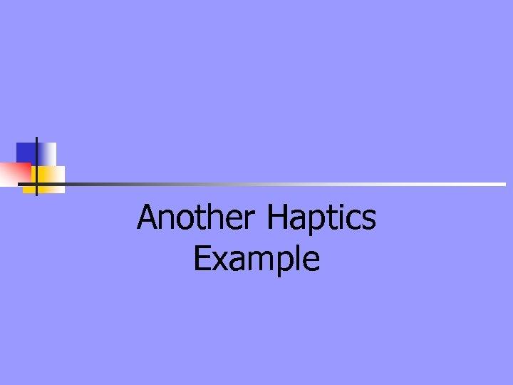 Another Haptics Example