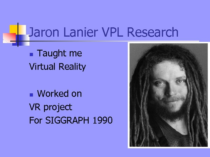 Jaron Lanier VPL Research Taught me Virtual Reality n Worked on VR project For