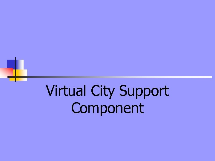 Virtual City Support Component
