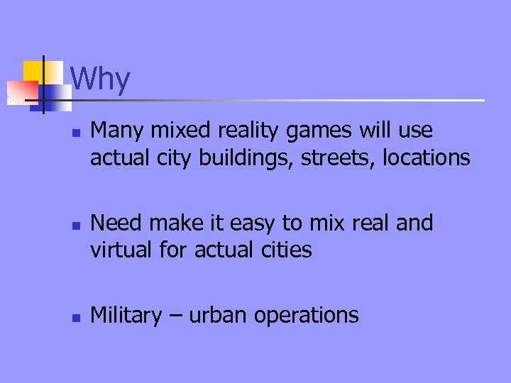 Why n n n Many mixed reality games will use actual city buildings, streets,