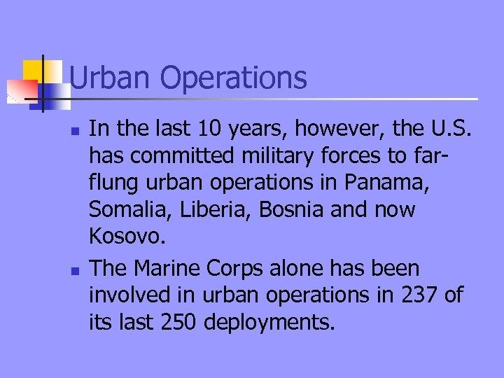 Urban Operations n n In the last 10 years, however, the U. S. has