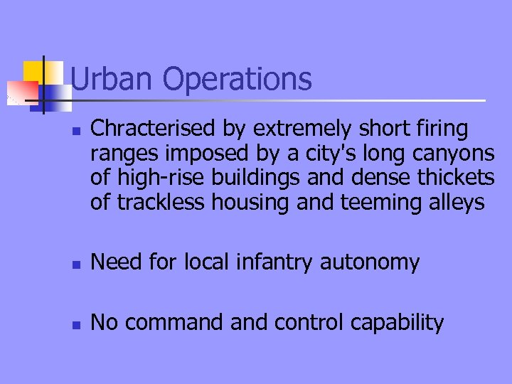 Urban Operations n Chracterised by extremely short firing ranges imposed by a city's long