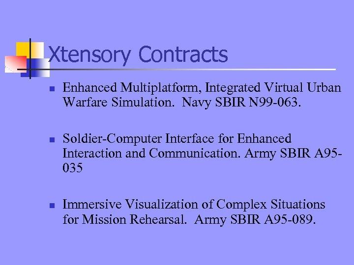 Xtensory Contracts n n n Enhanced Multiplatform, Integrated Virtual Urban Warfare Simulation. Navy SBIR