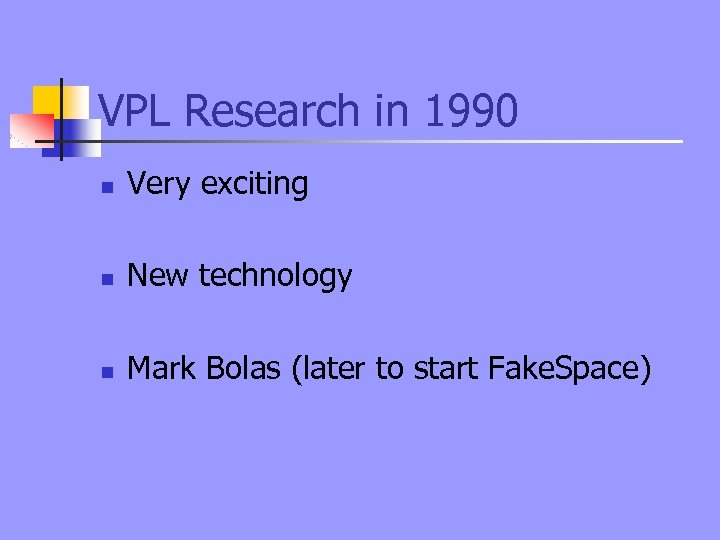 VPL Research in 1990 n Very exciting n New technology n Mark Bolas (later