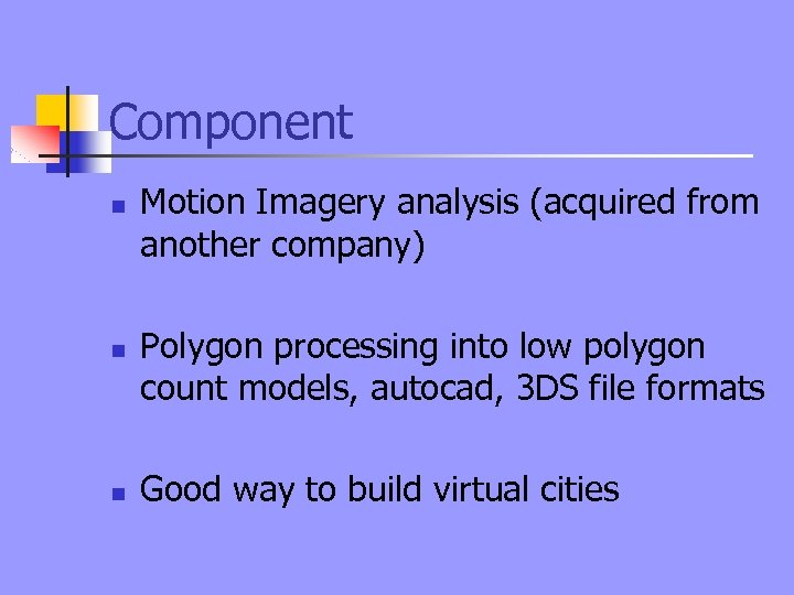 Component n n n Motion Imagery analysis (acquired from another company) Polygon processing into