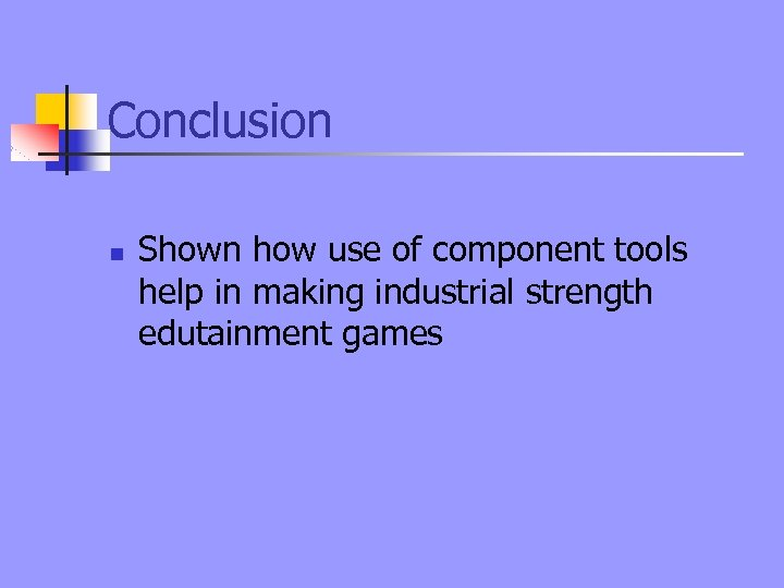 Conclusion n Shown how use of component tools help in making industrial strength edutainment