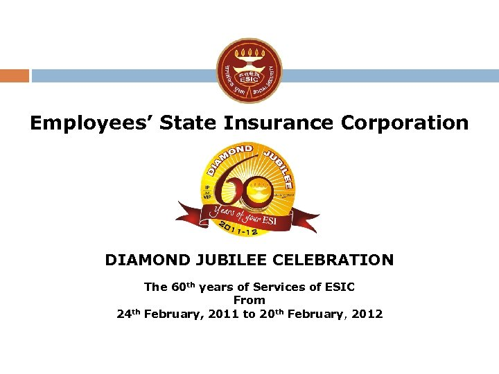 Employees' State Insurance Corporation DIAMOND JUBILEE CELEBRATION 24 th The 60 th years of