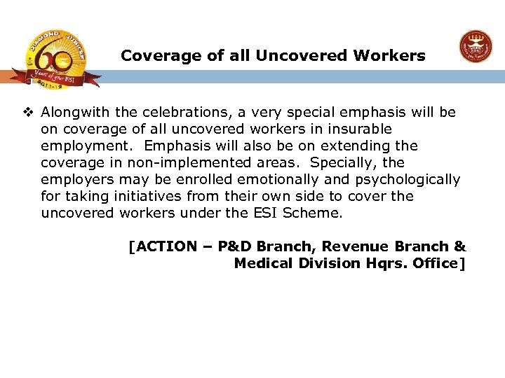 Coverage of all Uncovered Workers v Alongwith the celebrations, a very special emphasis will