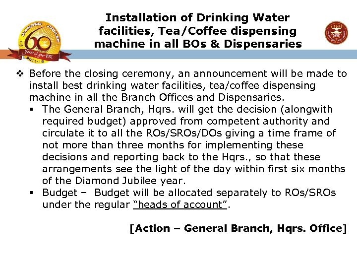 Installation of Drinking Water facilities, Tea/Coffee dispensing machine in all BOs & Dispensaries v