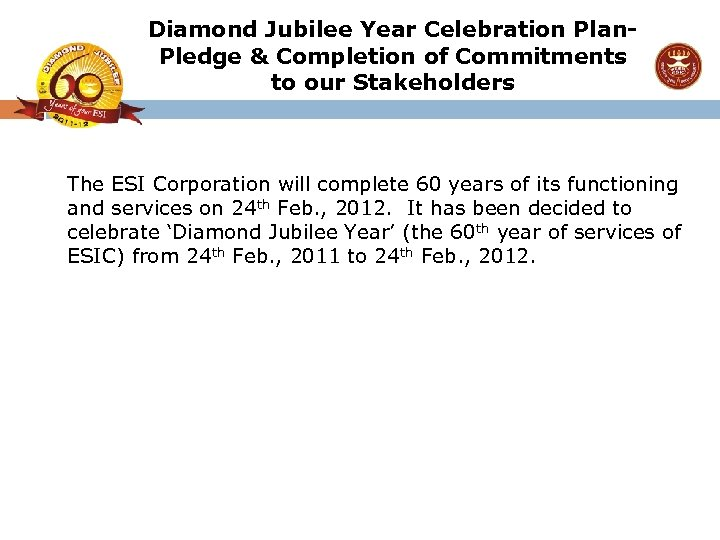 Diamond Jubilee Year Celebration Plan. Pledge & Completion of Commitments to our Stakeholders The