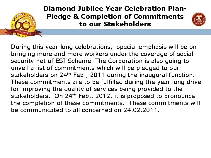 Diamond Jubilee Year Celebration Plan. Pledge & Completion of Commitments to our Stakeholders During
