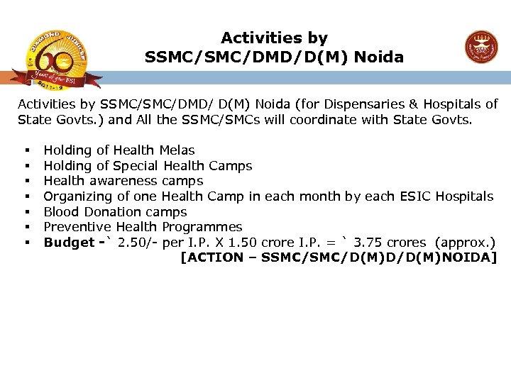 Activities by SSMC/DMD/D(M) Noida Activities by SSMC/DMD/ D(M) Noida (for Dispensaries & Hospitals of