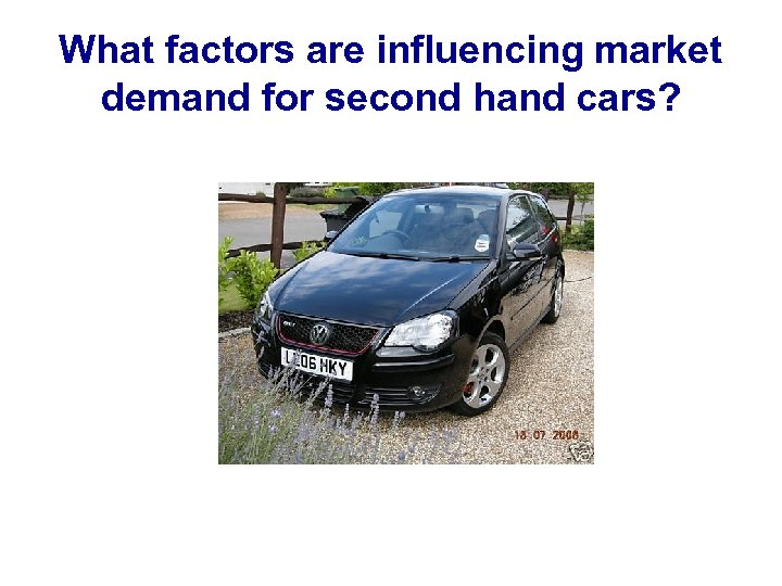 What factors are influencing market demand for second hand cars?