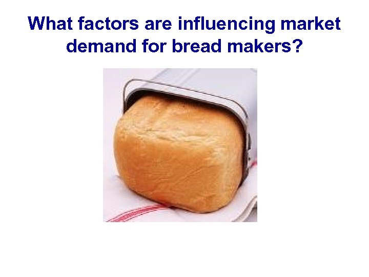 What factors are influencing market demand for bread makers?