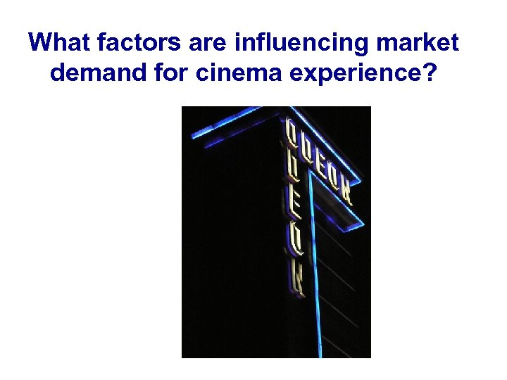 What factors are influencing market demand for cinema experience?