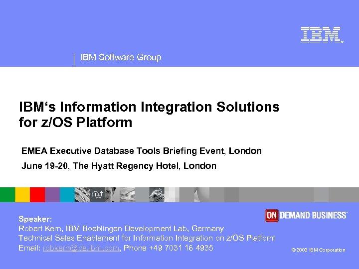 ® IBM Software Group IBM's Information Integration Solutions for z/OS Platform EMEA Executive Database
