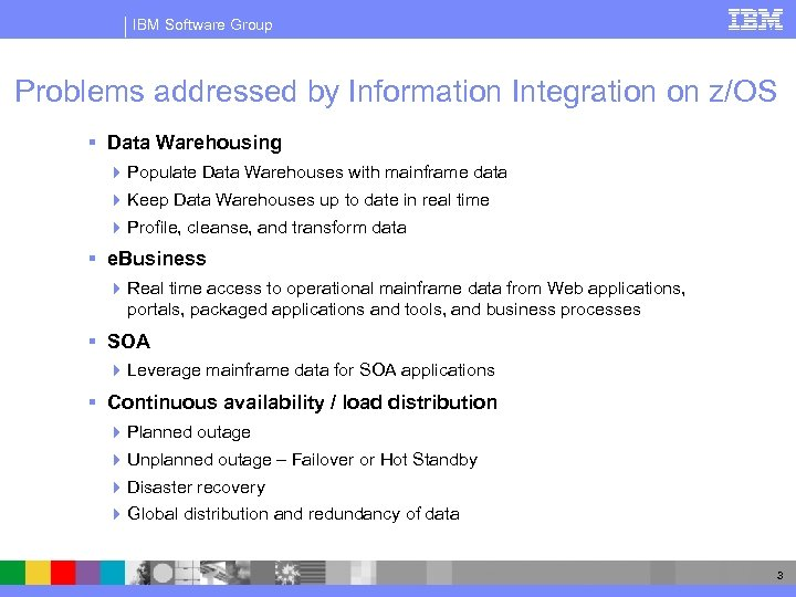 IBM Software Group Problems addressed by Information Integration on z/OS § Data Warehousing 4