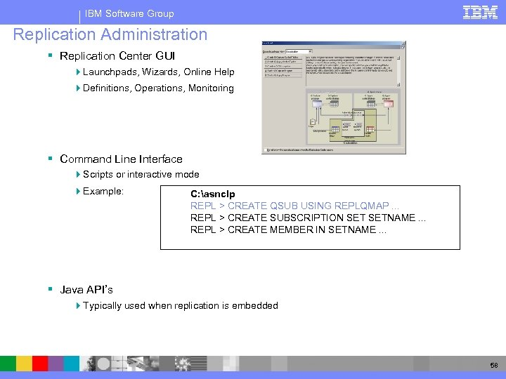 IBM Software Group Replication Administration § Replication Center GUI 4 Launchpads, Wizards, Online Help