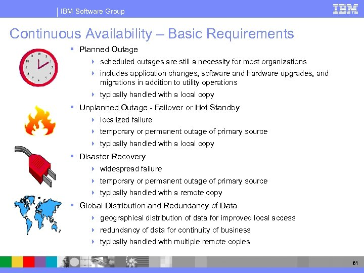 IBM Software Group Continuous Availability – Basic Requirements § Planned Outage 4 scheduled outages
