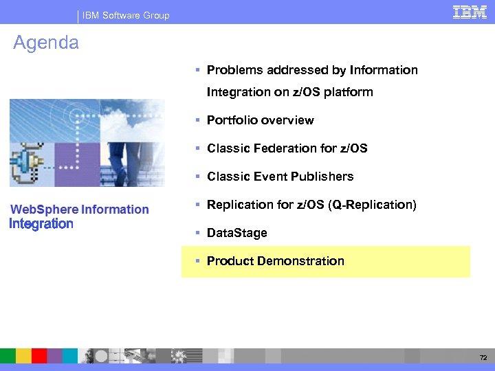 IBM Software Group Agenda § Problems addressed by Information Integration on z/OS platform §