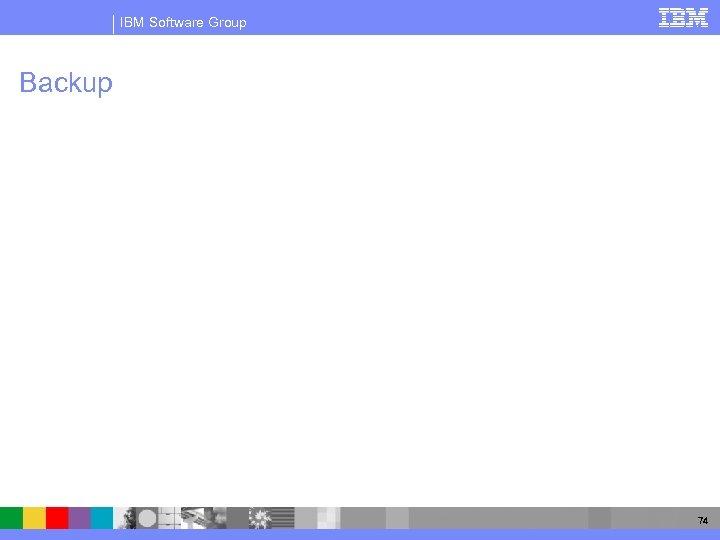 IBM Software Group Backup 74
