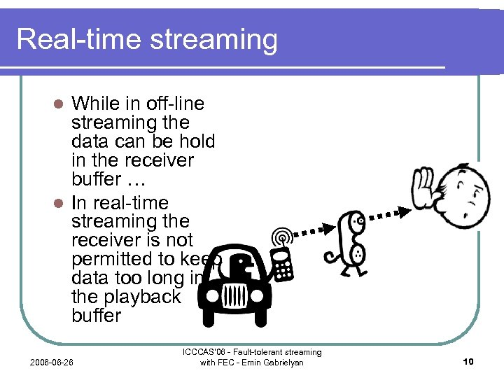 Real-time streaming While in off-line streaming the data can be hold in the receiver