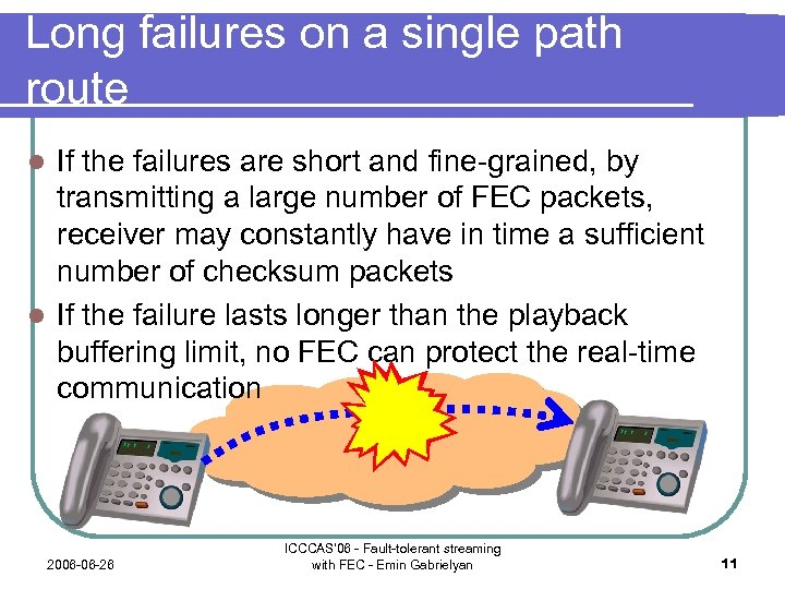 Long failures on a single path route If the failures are short and fine-grained,