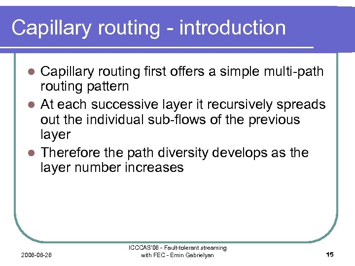 Capillary routing - introduction Capillary routing first offers a simple multi-path routing pattern l
