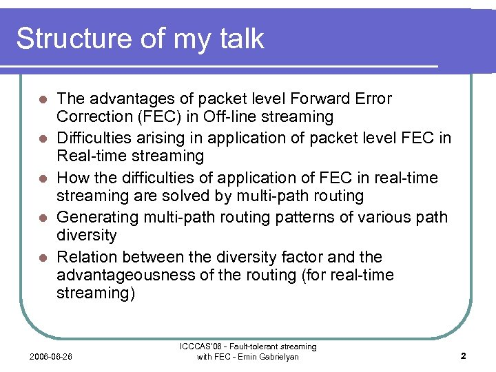 Structure of my talk l l l The advantages of packet level Forward Error