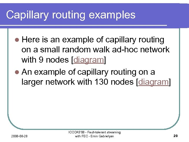 Capillary routing examples l Here is an example of capillary routing on a small