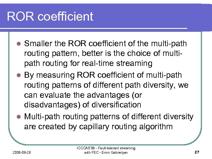 ROR coefficient Smaller the ROR coefficient of the multi-path routing pattern, better is the