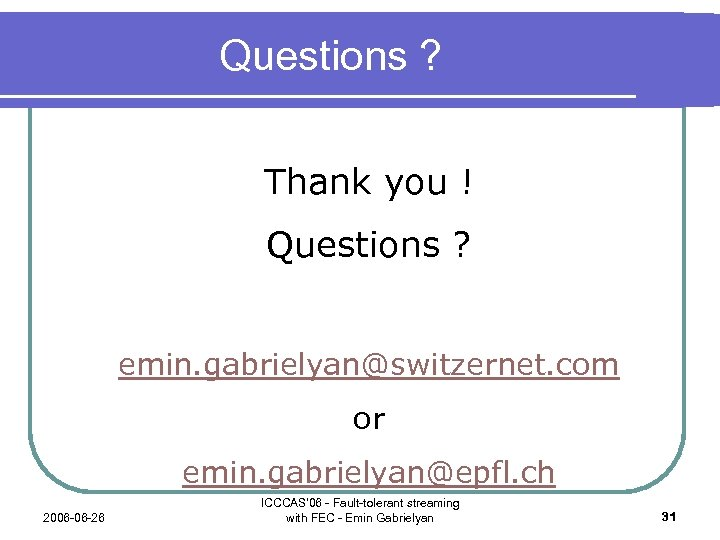 Questions ? Thank you ! Questions ? emin. gabrielyan@switzernet. com or emin. gabrielyan@epfl. ch